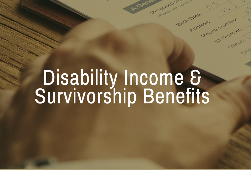 Disability Income & Survivorship Benefits